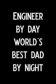 Engineer by Day World's Best Dad by Night by Booki Nova