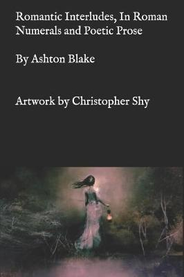 Romantic Interludes, In Roman Numerals and Poetic Prose by Ashton Blake