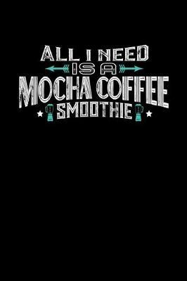 All I Need Is A Mocha Coffee Smoothie by Darren John