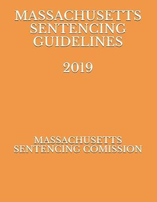 Massachusetts Sentencing Guidelines 2019 by Massachusetts Sentencing Comission