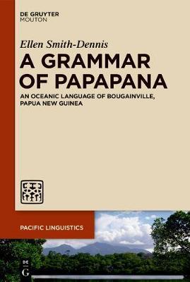 A Grammar of Papapana by Ellen Smith-Dennis