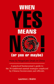 When Yes Means No! (or Yes or Maybe!): How to Negotiate Deals in China by Laurence J. Brahm image