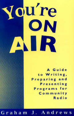 You're on Air: A Guide to Writing, Preparing and Presenting Programs for Community Radio by Graham J. Andrews image