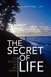 The Secret of Life by T M Ballantyne, Jr. image
