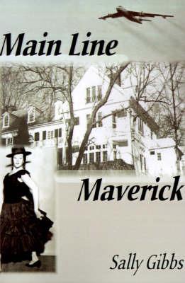 Main Line Maverick by Sally Gibbs