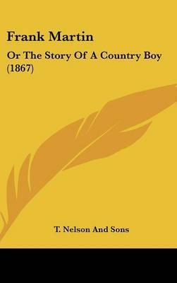 Frank Martin: Or The Story Of A Country Boy (1867) by T Nelson and Sons
