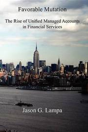 Favorable Mutation: The Rise of Unified Managed Accounts in Financial Services: Including Sales & Marketing Tips from 2009 by Jason G Lampa