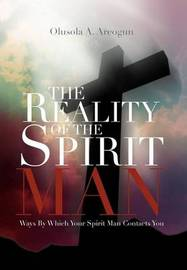 The Reality of the Spirit Man: Ways by Which Your Spirit Man Contacts You by Rev. Olusola Areogun