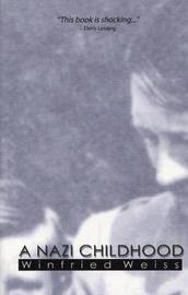 A Nazi Childhood by Winfried Weiss image