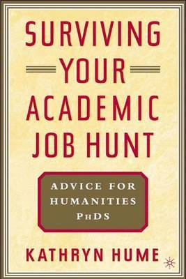 Surviving Your Academic Job Hunt: Advice for Humanities PhDs by Kathryn Hume