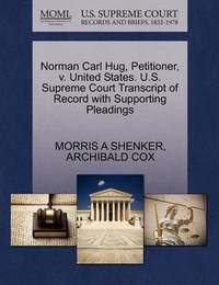 Norman Carl Hug, Petitioner, V. United States. U.S. Supreme Court Transcript of Record with Supporting Pleadings by Morris A Shenker