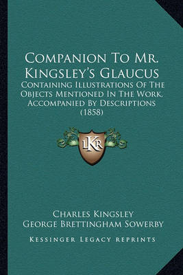 Companion to Mr. Kingsley's Glaucus: Containing Illustrations of the Objects Mentioned in the Work, Accompanied by Descriptions (1858) by Charles Kingsley image