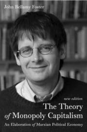 The Theory of Monopoly Capitalism by John Bellamy Foster