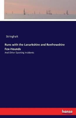 "Runs with the Lanarkshire and Renfrewshire Fox-Hounds by ""Stringhalt"""