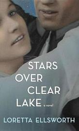 Stars Over Clear Lake by Loretta Ellsworth image