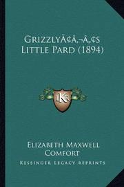 Grizzlyacentsa -A Centss Little Pard (1894) by Elizabeth Maxwell Comfort