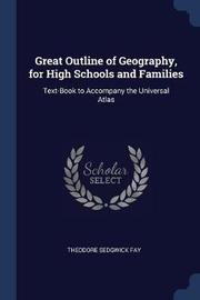 Great Outline of Geography, for High Schools and Families by Theodore Sedgwick Fay
