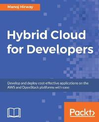 Hybrid Cloud for Developers by Manoj Hirway