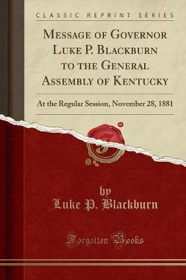 Message of Governor Luke P. Blackburn to the General Assembly of Kentucky by Luke P Blackburn