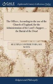 The Offices, According to the Use of the Church of England, for the Administration of the Lord's Supper; ... the Burial of the Dead by Multiple Contributors image