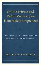 On the Private and Public Virtues of an Honorable Entrepreneur by Felix R. Livingston image