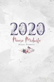 2020 Nurse Midwife Diary Planner by Elizabeth Riley