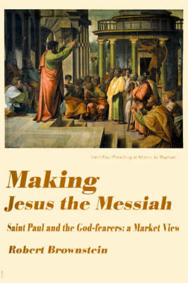 Making Jesus the Messiah: Saint Paul and the God-Fearers: A Market View by Robert Brownstein image