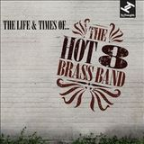 The Life & Times Of The Hot 8 Brass Band by The Hot 8 Brass Band