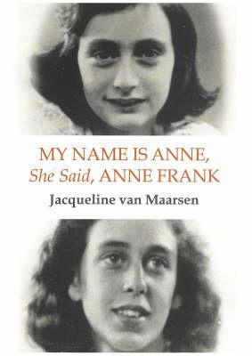My Name is Anne, She Said, Anne Frank by Jacqueline Van Maarsen