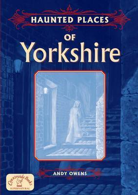 Haunted Places of Yorkshire by Andy Owens