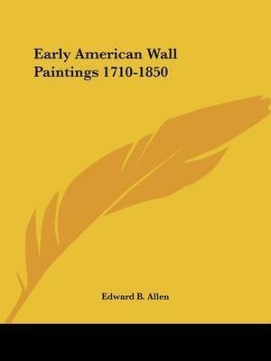 Early American Wall Paintings 1710-1850 by Edward B. Allen