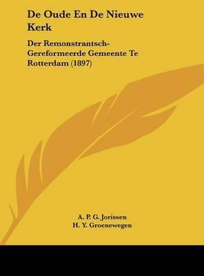 de Oude En de Nieuwe Kerk: Der Remonstrantsch-Gereformeerde Gemeente Te Rotterdam (1897) by A P G Jorissen