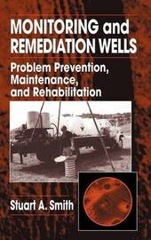 Monitoring and Remediation Wells by Stuart A. Smith