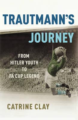 Trautmann's Journey by Catrine Clay
