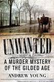 Unwanted: A Murder Mystery of the Gilded Age by Andrew Young