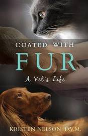 Coated with Fur: A Vet's Life by Kristen L Nelson