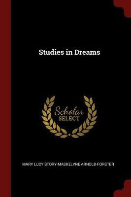 Studies in Dreams by Mary Lucy Story-Maskelyn Arnold-Forster