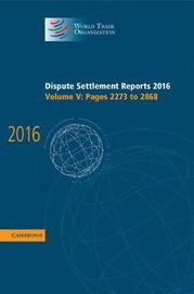 Dispute Settlement Reports 2016: Volume 5, Pages 2273 to 2868 by World Trade Organization