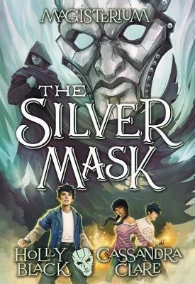 The Silver Mask (Magisterium #4), Volume 4 by Holly Black