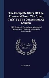The Complete Story of the Transvaal from the Great Trek to the Convention of London by John Nixon image