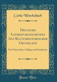 Deutsche Literaturgeschichte Auf Kulturhistorischer Grundlage by Carla Wenckebach image