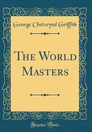 The World Masters (Classic Reprint) by George Chetwynd Griffith image