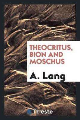 Theocritus, Bion and Moschus by A Lang