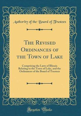 The Revised Ordinances of the Town of Lake by Authority of the Board of Trustees