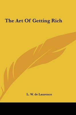 The Art of Getting Rich by L.W.De Laurence