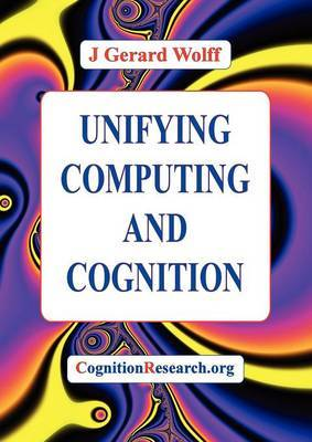 Unifying Computing and Cognition by J.Gerard Wolff image