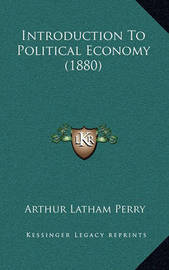Introduction to Political Economy (1880) by Arthur Latham Perry
