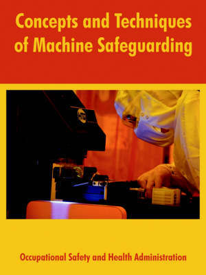Concepts and Techniques of Machine Safeguarding by States Department of Labor United States Department of Labor image