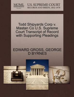 Todd Shipyards Corp V. Mastan Co U.S. Supreme Court Transcript of Record with Supporting Pleadings by Edward Gross