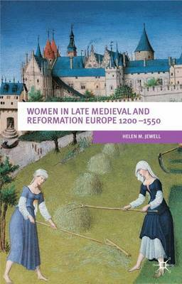 Women In Late Medieval and Reformation Europe 1200-1550 by Helen M. Jewell